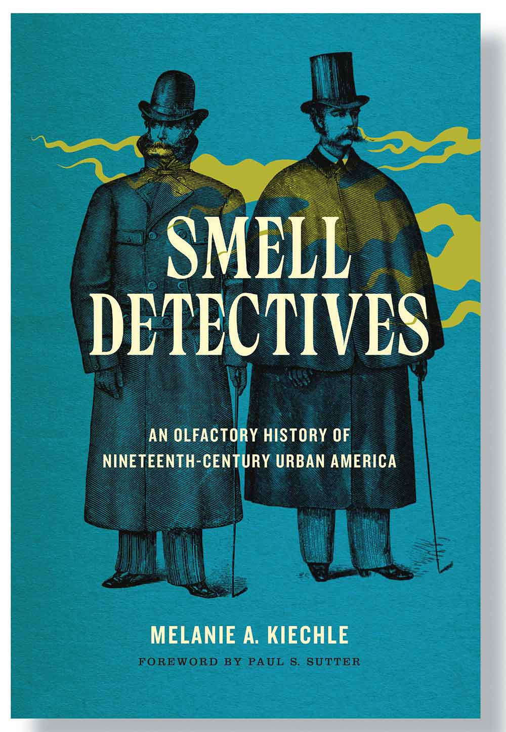 Smell Detectives: An Olfactory History of Nineteenth-Century Urban America – Melanie A. Kiechle