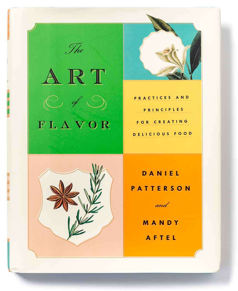 The Art of Flavor: Practices and Principles for Creating Delicious Food – Daniel Patterson, Mandy Aftel